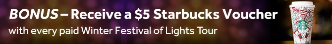 BONUS Receive a $5 Starbucks voucher with every paid Winter Festival of Lights tour
